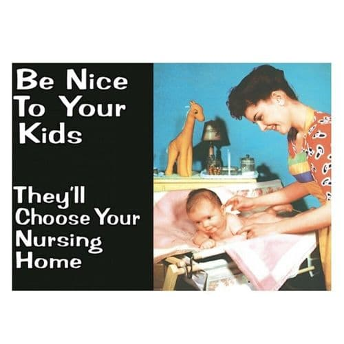 Be Nice To Your Kids Fridge Magnet