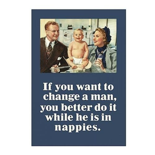 If You Want To Change A Man Greetings Card