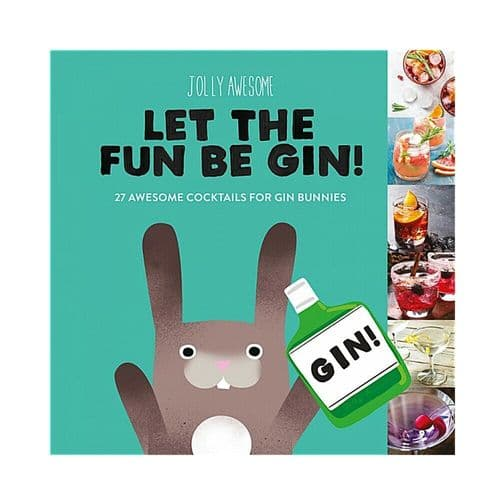 Jolly Awesome Let The Fun Be Gin Cocktails Recipe Book