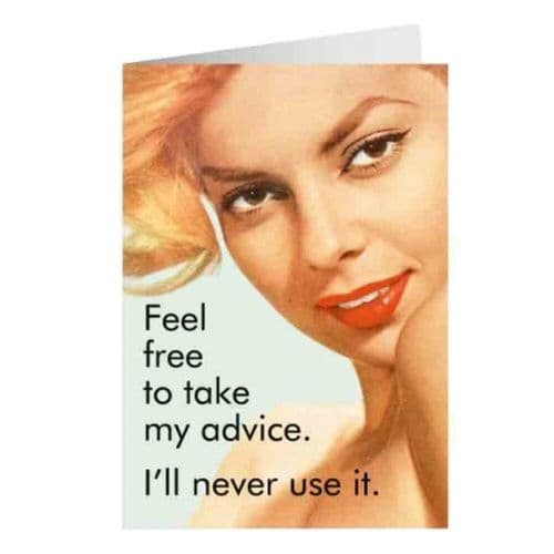 Take My Advice I'll Never Use It Greetings Card