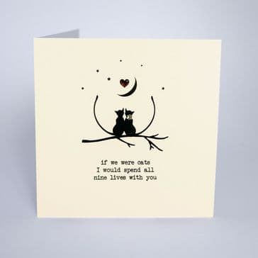 'If We Were Cats I Would Spend All My Nine Lives' Card with Heart Embellishment