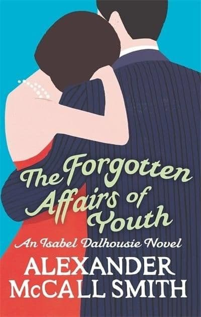 Alexander McCall Smith - The Forgotten Affairs Of Youth