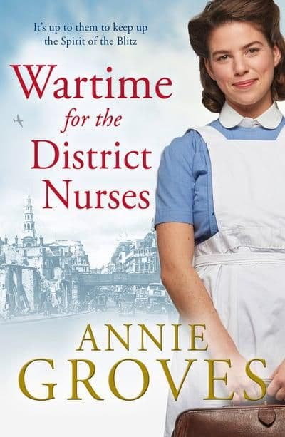 Annie Groves - Wartime For The District Nurses
