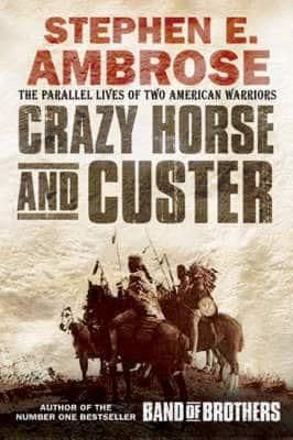 Crazy Horse and Custer The Epic Clash of Two Great Warriors at the Little Bighorn