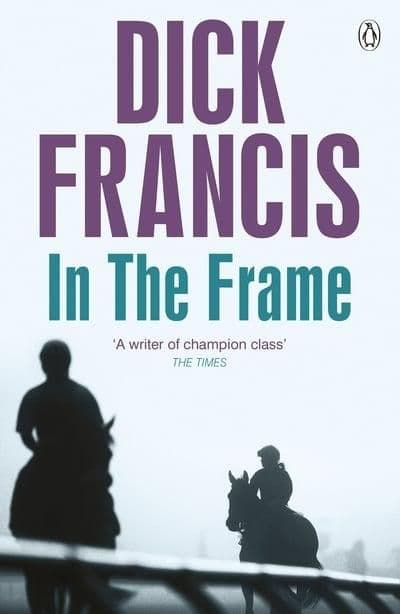 Dick Francis - In The Frame
