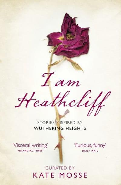 I Am Heathcliff - Stories Inspired By Wuthering Heights