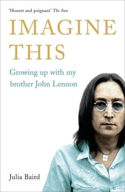 Imagine This; Growing Up With My Brother John Lennon