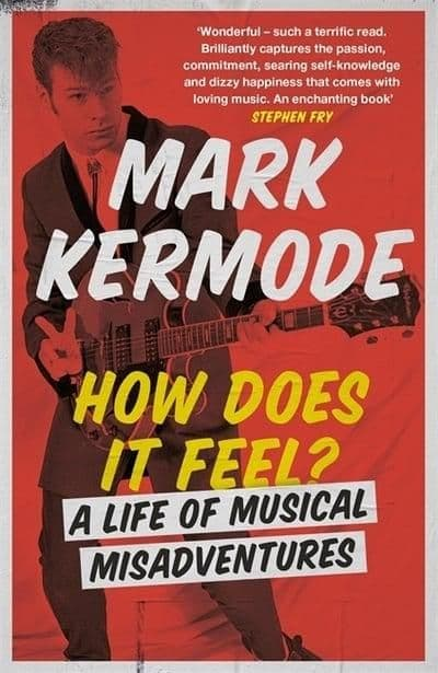 Mark Kermode - How Does It Feel? A Life Of Musical Misadventures