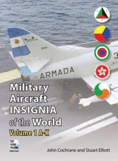 Military Aircraft Insignia Of The World: Volume 1 A to K