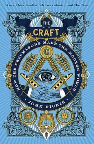 The Craft- How The Freemasons Made the Modern World