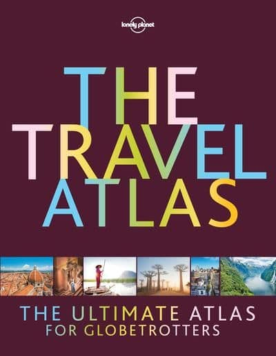The Travel Atlas - Lonely Planet